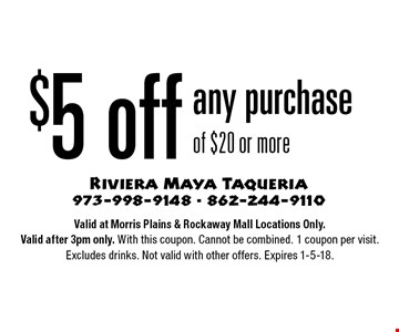 $5 off any purchase of $20 or more. Valid at Morris Plains & Rockaway Mall Locations Only. Valid after 3pm only. With this coupon. Cannot be combined. 1 coupon per visit. Excludes drinks. Not valid with other offers. Expires 1-5-18.