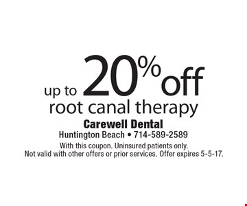 Up to 20% off root canal therapy. With this coupon. Uninsured patients only. Not valid with other offers or prior services. Offer expires 5-5-17.