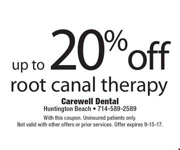 Up to 20% off root canal therapy. With this coupon. Uninsured patients only. Not valid with other offers or prior services. Offer expires 9-15-17.