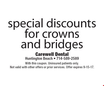 special discounts for crownsand bridges. With this coupon. Uninsured patients only. Not valid with other offers or prior services. Offer expires 9-15-17.