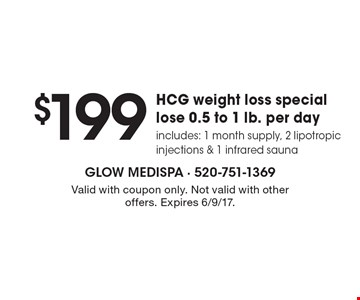 $199 HCG weight loss special. Lose 0.5 to 1 lb. per day. Includes: 1 month supply, 2 lipotropic injections & 1 infrared sauna. Valid with coupon only. Not valid with other offers. Expires 6/9/17.