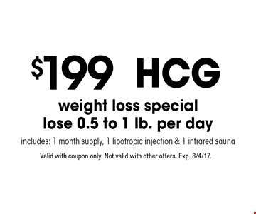 $199 HGC weight loss special. Lose 0.5 to 1 lb. per day. Includes: 1 month supply, 1 lipotropic injection & 1 infrared sauna. Valid with coupon only. Not valid with other offers. Exp. 8/4/17.