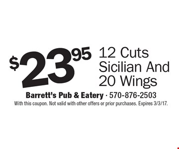 $23.95 12 Cuts Sicilian And 20 Wings. With this coupon. Not valid with other offers or prior purchases. Expires 3/3/17.