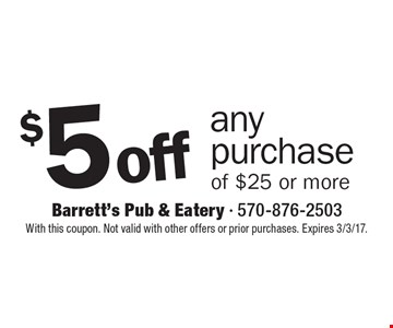 $5 off any purchase of $25 or more. With this coupon. Not valid with other offers or prior purchases. Expires 3/3/17.