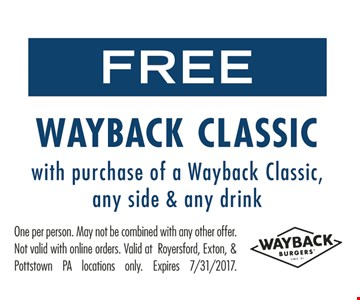 Free Wayback Classic With Purchase Of A Wayback Classic, Any Side & Any Drink. One per person. May not be combined with any other offer. Not valid with online orders. Valid at Royersford, Exton & Pottstown PA locations only. Expires 7/31/17.