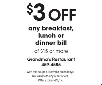 $3 OFF any breakfast, lunch or dinner bill of $15 or more. With this coupon. Not valid on holidays. Not valid with any other offers. Offer expires 4/8/17.