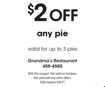 $2 OFF any pie. Valid for up to 3 pies. With this coupon. Not valid on holidays. Not valid with any other offers. Offer expires 4/8/17.