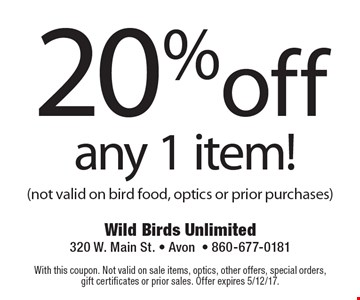 20% off any 1 item! (not valid on bird food, optics or prior purchases). With this coupon. Not valid on sale items, optics, other offers, special orders, gift certificates or prior sales. Offer expires 5/12/17.