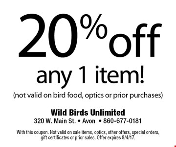 20% off any 1 item! (not valid on bird food, optics or prior purchases). With this coupon. Not valid on sale items, optics, other offers, special orders, gift certificates or prior sales. Offer expires 8/4/17.
