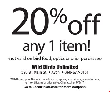 20% off any 1 item! (not valid on bird food, optics or prior purchases). With this coupon. Not valid on sale items, optics, other offers, special orders, gift certificates or prior sales. Offer expires 9/8/17. Go to LocalFlavor.com for more coupons.