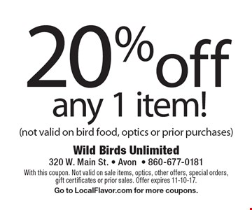 20% off any 1 item! (Not valid on bird food, optics or prior purchases). With this coupon. Not valid on sale items, optics, other offers, special orders, gift certificates or prior sales. Offer expires 11-10-17. Go to LocalFlavor.com for more coupons.