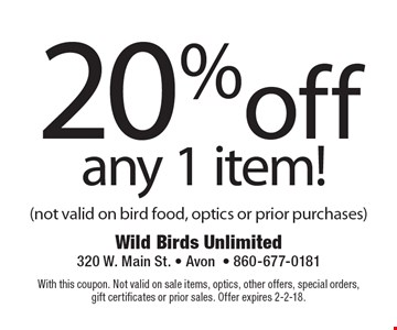 20% off any 1 item! (not valid on bird food or prior purchases). With this coupon. Not valid on sale items, optics, other offers, special orders, gift certificates or prior sales. Offer expires 2-2-18.