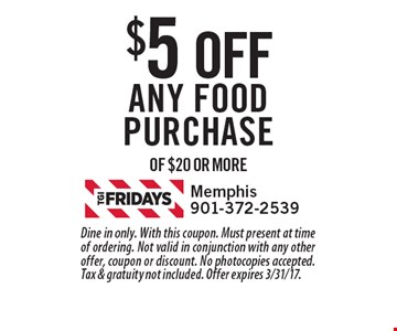 $5 OFF Any food purchase of $20 or more. Dine in only. With this coupon. Must present at time of ordering. Not valid in conjunction with any other offer, coupon or discount. No photocopies accepted. Tax & gratuity not included. Offer expires 3/31/17.