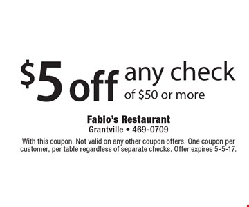 $5 off any check of $50 or more. With this coupon. Not valid on any other coupon offers. One coupon per customer, per table regardless of separate checks. Offer expires 5-5-17.