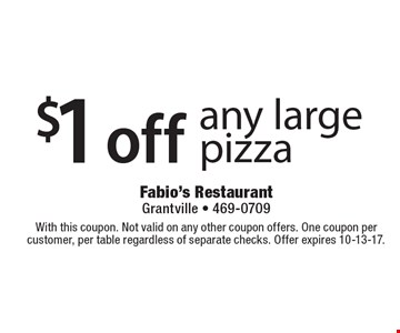 $1 off any large pizza. With this coupon. Not valid on any other coupon offers. One coupon per customer, per table regardless of separate checks. Offer expires 10-13-17.
