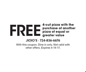 FREE 4-cut pizza with the purchase of another pizza of equal or greater value. With this coupon. Dine in only. Not valid with other offers. Expires 4-14-17.