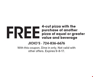 Free 4-cut pizza with the purchase of another pizza of equal or greater value and beverage. With this coupon. Dine in only. Not valid with other offers. Expires 9-8-17.