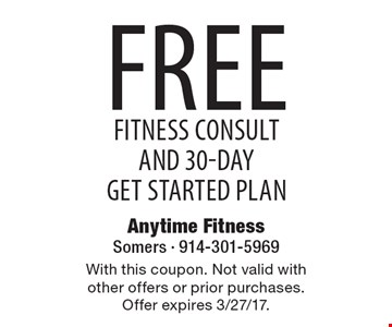 Free Fitness consult And 30-day Get started plan. With this coupon. Not valid with other offers or prior purchases. Offer expires 3/27/17.