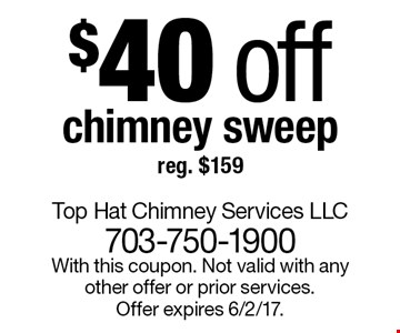 $40 off chimney sweep reg. $159. With this coupon. Not valid with any other offer or prior services. Offer expires 6/2/17.