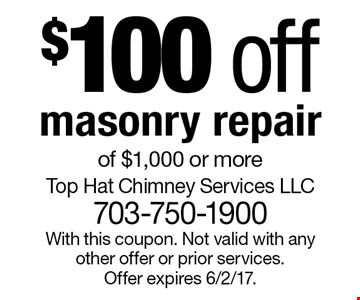 $100 off masonry repair of $1,000 or more. With this coupon. Not valid with any other offer or prior services. Offer expires 6/2/17.