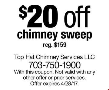 $20 off chimney sweep reg. $159. With this coupon. Not valid with any other offer or prior services. Offer expires 4/28/17.