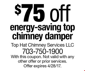 $75 off energy-saving top chimney damper. With this coupon. Not valid with any other offer or prior services. Offer expires 4/28/17.