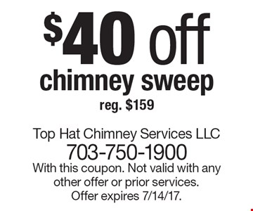 $40 off chimney sweep. Reg. $159. With this coupon. Not valid with any other offer or prior services. Offer expires 7/14/17.