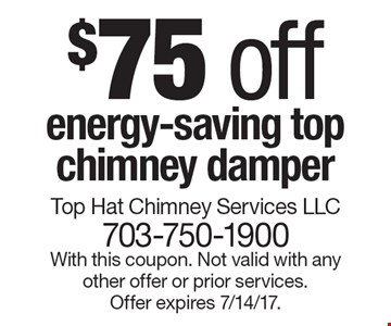 $75 off energy-saving top chimney damper. With this coupon. Not valid with any other offer or prior services. Offer expires 7/14/17.