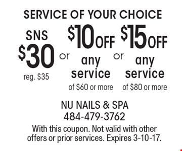 Service of Your Choice. SNS $30 (reg. $35) OR $10 OFF any service of $60 or more OR $15 OFF any service of $80 or more. With this coupon. Not valid with other offers or prior services. Expires 3-10-17.