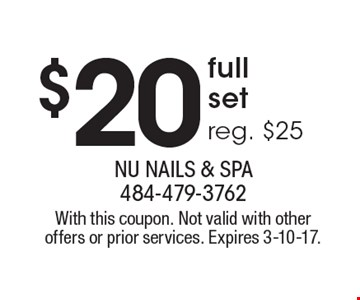 $20 full set. Reg. $25. With this coupon. Not valid with other offers or prior services. Expires 3-10-17.