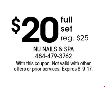 $20 full set. Reg. $25. With this coupon. Not valid with other offers or prior services. Expires 6-9-17.