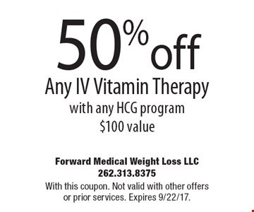 50% off Any IV Vitamin Therapy with any HCG program $100 value. With this coupon. Not valid with other offers or prior services. Expires 9/22/17.