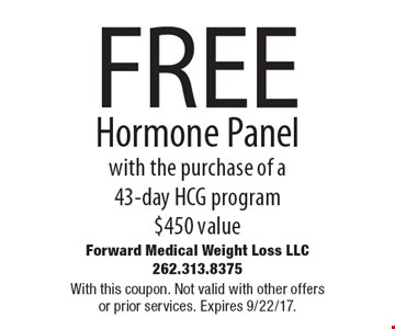 FREE Hormone Panel with the purchase of a 43-day HCG program $450 value. With this coupon. Not valid with other offers or prior services. Expires 9/22/17.
