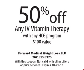 50%off Any IV Vitamin Therapy with any HCG program$100 value. With this coupon. Not valid with other offers or prior services. Expires 10-27-17.
