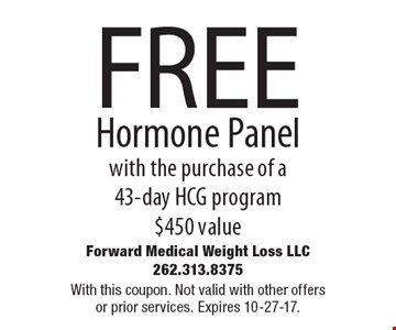 FREE Hormone Panelwith the purchase of a 43-day HCG program $450 value. With this coupon. Not valid with other offers or prior services. Expires 10-27-17.