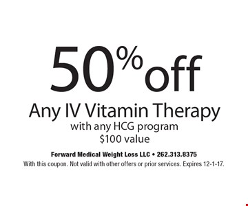 50% off Any IV Vitamin Therapy with any HCG program. $100 value. With this coupon. Not valid with other offers or prior services. Expires 12-1-17.