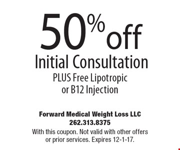 50% off Initial Consultation PLUS Free Lipotropicor B12 Injection. With this coupon. Not valid with other offers or prior services. Expires 12-1-17.