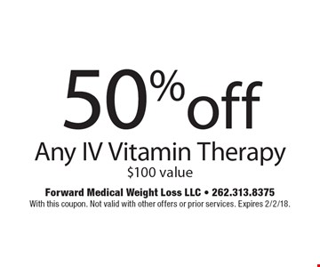 50% off any IV vitamin therapy $100 value. With this coupon. Not valid with other offers or prior services. Expires 2/2/18.