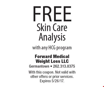 FREE Skin Care Analysis with any HCG program. With this coupon. Not valid with other offers or prior services. Expires 5/26/17.