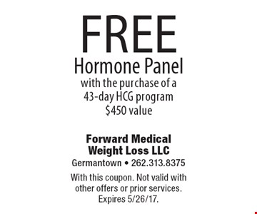 FREE Hormone Panel with the purchase of a 43-day HCG program, $450 value. With this coupon. Not valid with other offers or prior services. Expires 5/26/17.