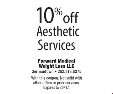 10% off Aesthetic Services. With this coupon. Not valid with other offers or prior services. Expires 5/26/17.