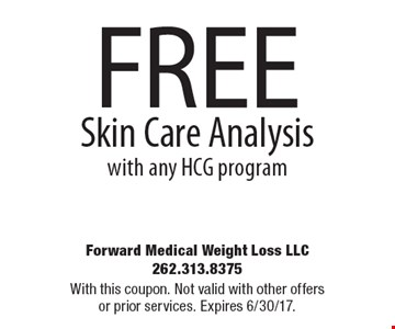 FREE Skin Care Analysis with any HCG program. With this coupon. Not valid with other offers or prior services. Expires 6/30/17.