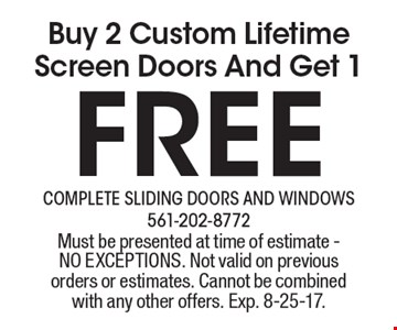 Free Buy 2 Custom Lifetime Screen Doors And Get 1. Must be presented at time of estimate - NO EXCEPTIONS. Not valid on previous orders or estimates. Cannot be combined with any other offers. Exp. 8-25-17.