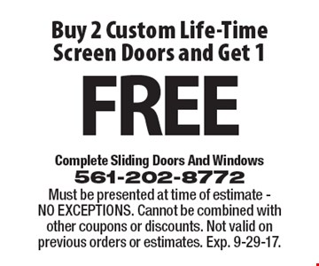 Buy 2 Custom Life-Time Screen Doors and Get 1 Free. Must be presented at time of estimate - NO EXCEPTIONS. Cannot be combined with other coupons or discounts. Not valid on previous orders or estimates. Exp. 9-29-17.