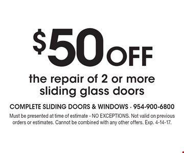 $50 Off the repair of 2 or more sliding glass doors. Must be presented at time of estimate - NO EXCEPTIONS. Not valid on previous orders or estimates. Cannot be combined with any other offers. Exp. 4-14-17.