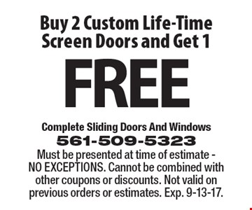 Buy 2 Custom Life-Time Screen Doors and Get 1 FREE Must be presented at time of estimate - NO EXCEPTIONS. Cannot be combined with other coupons or discounts. Not valid on previous orders or estimates. Exp. 9-13-17.