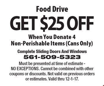 Food Drive Get $25 OFF When You Donate 4 Non-Perishable Items (Cans Only). Must be presented at time of estimate - NO EXCEPTIONS. Cannot be combined with other coupons or discounts. Not valid on previous orders or estimates. Valid thru 12-1-17.