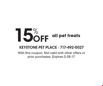 15% OFF all pet treats. With this coupon. Not valid with other offers or prior purchases. Expires 2-28-17.