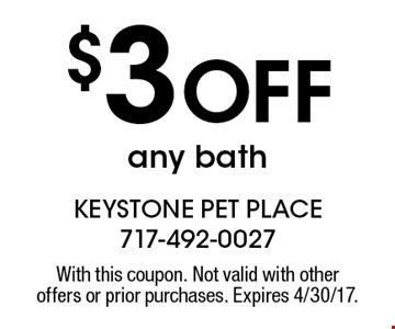 $3 Off any bath. With this coupon. Not valid with other offers or prior purchases. Expires 4/30/17.