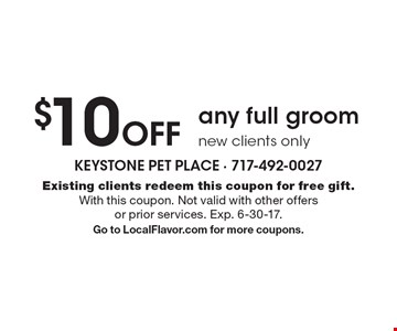$10 Off any full groom, new clients only. Existing clients redeem this coupon for free gift. With this coupon. Not valid with other offers or prior services. Exp. 6-30-17. Go to LocalFlavor.com for more coupons.